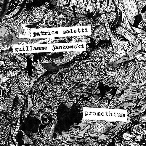 "Patrice Soletti & Guillaume Jankowski ""Promethium"" (free improvisation, drums/guitar)"