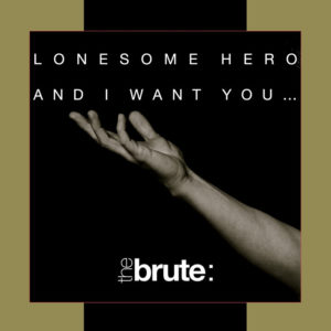 industry: Electronic Act THE BRUTE: Announces New LONESOME HERO/AND I WANT YOU Split Single & Video