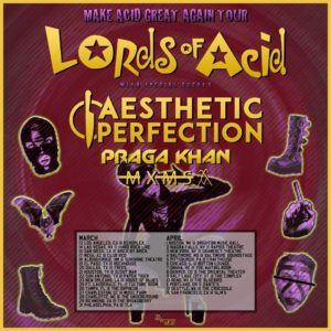 LORDS OF ACID Announce MAKE ACID GREAT AGAIN 2020 Tour with AESTHETIC PERFECTION, PRAGA KHAN, & MXMS!